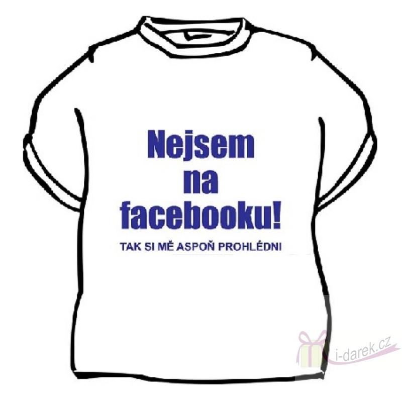 9f50466552de Vtipné tričko NEJSEM NA FACEBOOKU - L