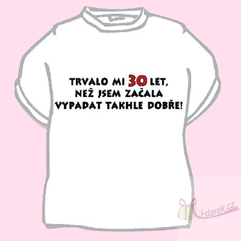 74306ee0dc81 Vtipné tričko jubileum výročí 30 let pro ženu