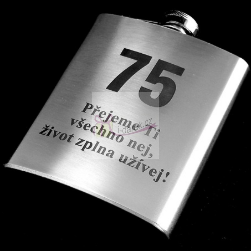 přání k narozeninám 75 let Pro muže | Kovová placatka   butylka jubileum výročí 75 let  přání k narozeninám 75 let